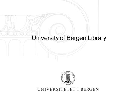 University of Bergen Library. UiB Library Strategic plan 2010-2015 The global knowledge society requires active networks and increased cooperation; internationally,