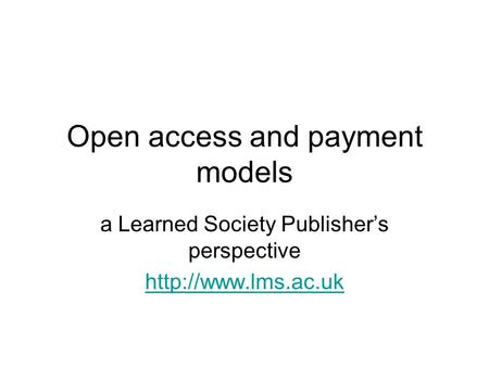 Open access and payment models a Learned Society Publisher's perspective