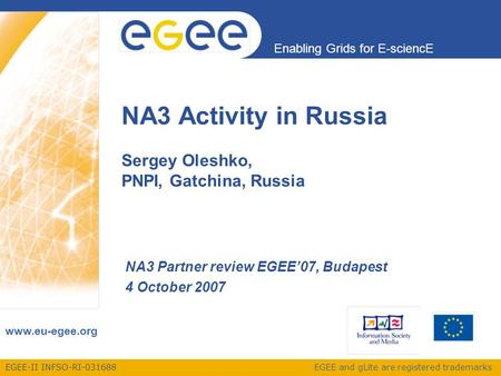 EGEE-II INFSO-RI-031688 Enabling Grids for E-sciencE www.eu-egee.org EGEE and gLite are registered trademarks NA3 Activity in Russia Sergey Oleshko, PNPI,