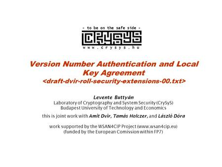 Version Number Authentication and Local Key Agreement Levente Buttyán Laboratory of Cryptography and System Security (CrySyS) Budapest University of Technology.