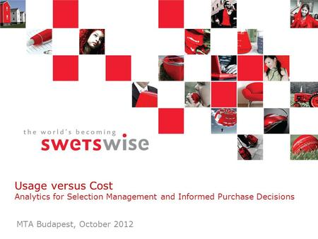 Usage versus Cost Analytics for Selection Management and Informed Purchase Decisions MTA Budapest, October 2012.