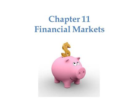Chapter 11 Financial Markets. Saving and Investing Investing – using assets now to make profit later. – Promotes economic growth – Contributes to a nation's.