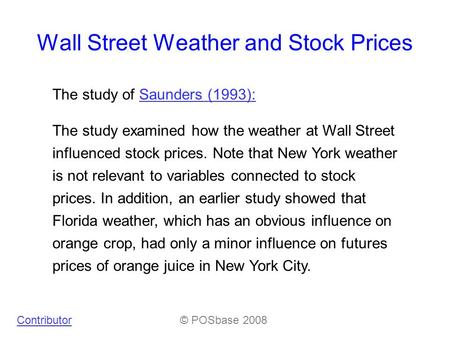 Wall Street Weather and Stock Prices The study of Saunders (1993):Saunders (1993): The study examined how the weather at Wall Street influenced stock prices.