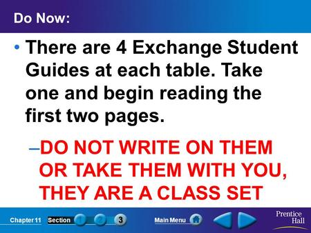 Chapter 11SectionMain Menu Do Now: There are 4 Exchange Student Guides at each table. Take one and begin reading the first two pages. –DO NOT WRITE ON.