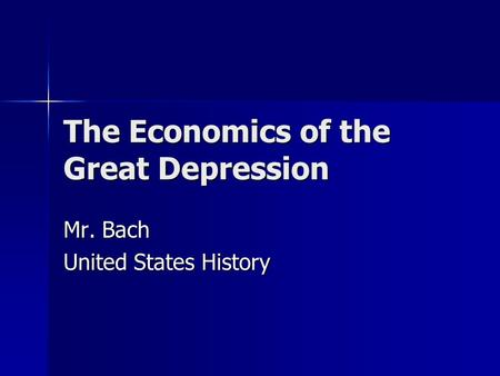 The Economics of the Great Depression Mr. Bach United States History.