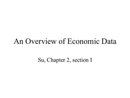 An Overview of Economic Data Su, Chapter 2, section I.