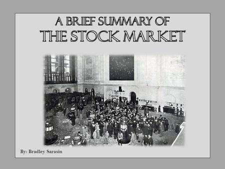 By: Bradley Sarasin. Stock – An Overview Companies will sometimes issue stock as a way of raising money By purchasing stock, investors become entitled.