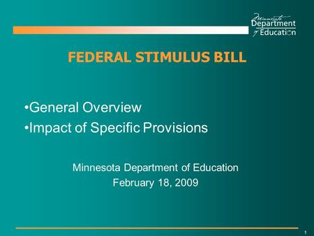 1 FEDERAL STIMULUS BILL General Overview Impact of Specific Provisions Minnesota Department of Education February 18, 2009.