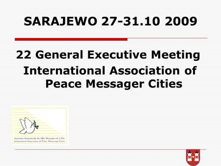 SARAJEWO 27-31.10 2009 22 General Executive Meeting International Association of Peace Messager Cities.