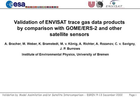 Page 1 Validation by Model Assimilation and/or Satellite Intercomparison - ESRIN 9–13 December 2002 Validation of ENVISAT trace gas data products by comparison.