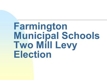 Farmington Municipal Schools Two Mill Levy Election.
