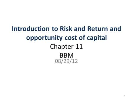 Introduction to Risk and Return and opportunity cost of capital Chapter 11 BBM 08/29/12 1.