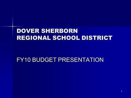 1 DOVER SHERBORN REGIONAL SCHOOL DISTRICT FY10 BUDGET PRESENTATION.