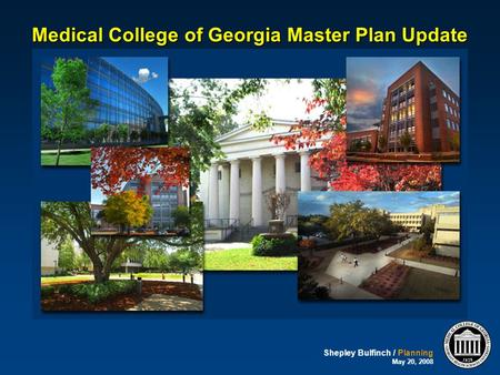 Shepley Bulfinch / Planning May 20, 2008 Medical College of Georgia Master Plan Update.