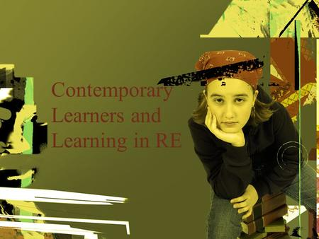 Contemporary Learners and Learning in RE. Your Subtopics Go Here Pair up What did you see that is powerful learning? What does it mean for what you.