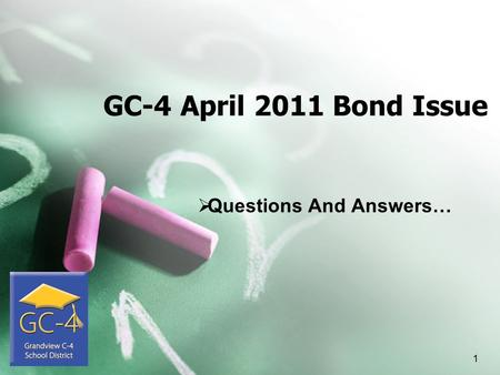 GC-4 April 2011 Bond Issue  Questions And Answers… 1.