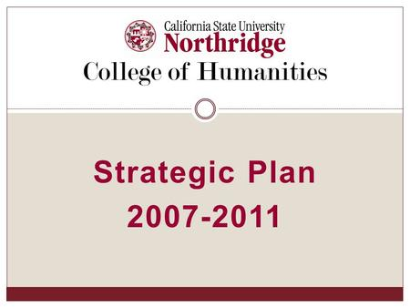 Strategic Plan 2007-2011 College of Humanities. Departments:  Asian American Studies  Chicana/o Studies  English  Gender and Women's Studies  Modern.