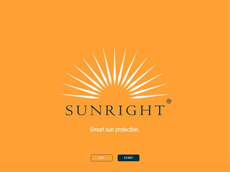 Smart sun protection. EXITSTART. HOMEBACKNEXT the sun your skin tanning type sunright ® ingredients sunright ® products ©Nu Skin Europe 2002 Smart sun.