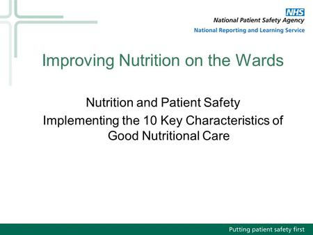 Improving Nutrition on the Wards Nutrition and Patient Safety Implementing the 10 Key Characteristics of Good Nutritional Care.