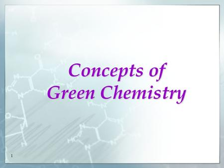 "1 Concepts of Green Chemistry. 2 37.1 Concepts of Green Chemistry (SB p.207) Sustainable Development ""...... Meeting the needs of the present without."