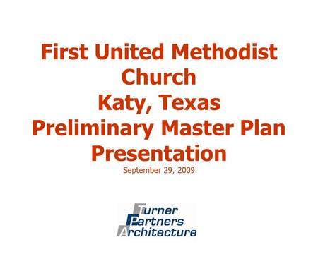 First United Methodist Church Katy, Texas Preliminary Master Plan Presentation September 29, 2009.