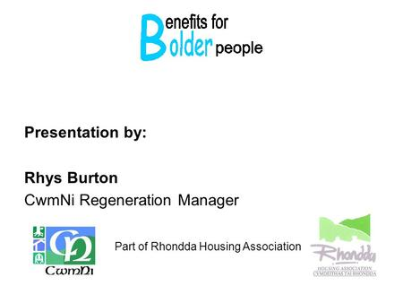 Presentation by: Rhys Burton CwmNi Regeneration Manager Part of Rhondda Housing Association.