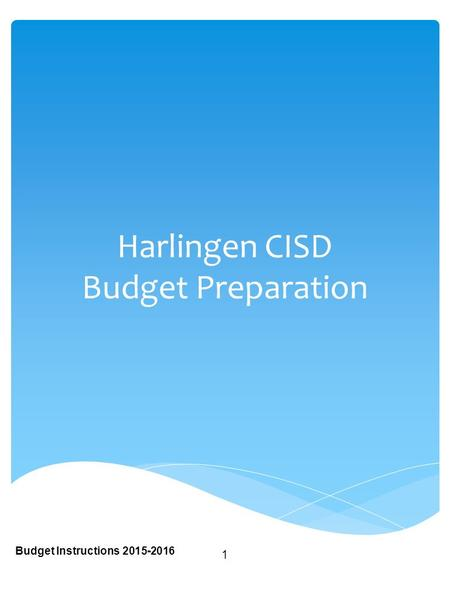 Harlingen CISD Budget Preparation Budget Instructions 2015-2016 1.