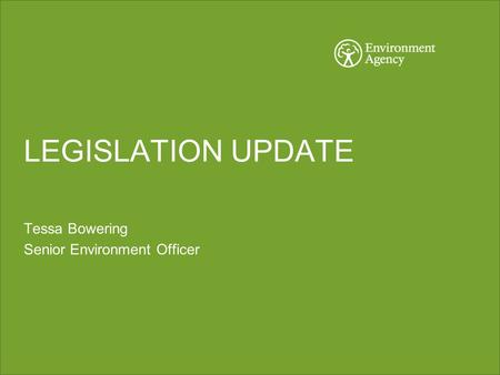LEGISLATION UPDATE Tessa Bowering Senior Environment Officer.