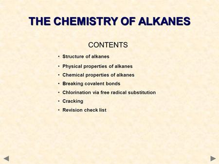 CONTENTS Structure of alkanes Physical properties of alkanes Chemical properties of alkanes Breaking covalent bonds Chlorination via free radical substitution.