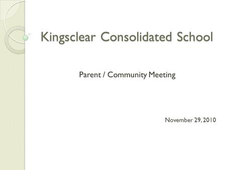 Kingsclear Consolidated School Parent / Community Meeting November 29, 2010.