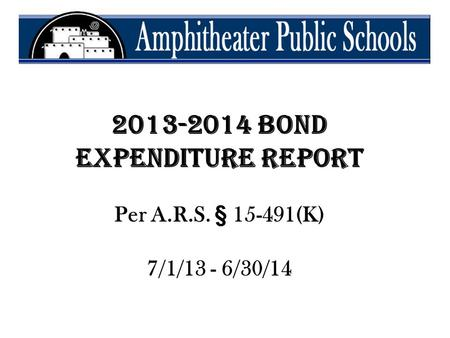 2013-2014 Bond Expenditure Report Per A.R.S. § 15-491(K) 7/1/13 - 6/30/14.