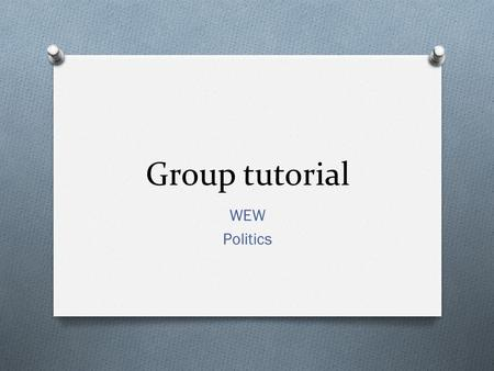 Group tutorial WEW Politics. O Aim O To discuss whether cosmetic piercing should be regulated for under 16's O Objectives O To identify current laws O.