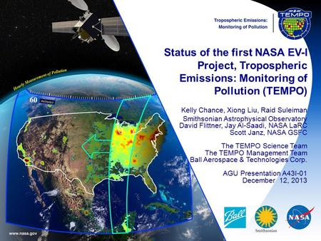 Status of the first NASA EV-I Project, Tropospheric Emissions: Monitoring of Pollution (TEMPO) Kelly Chance, Xiong Liu, Raid Suleiman Smithsonian Astrophysical.