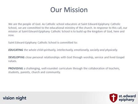 Our Mission We are the people of God. As Catholic school educators at Saint Edward-Epiphany Catholic School, we are committed to the educational ministry.