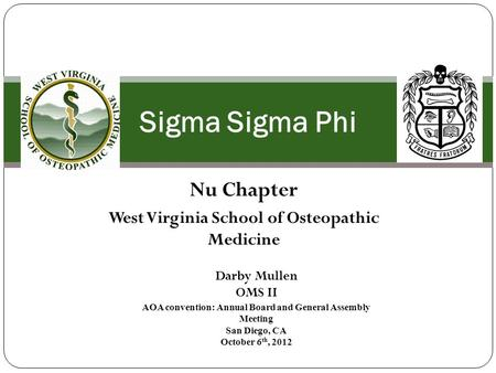 Nu Chapter West Virginia School of Osteopathic Medicine Sigma Sigma Phi Darby Mullen OMS II AOA convention: Annual Board and General Assembly Meeting San.