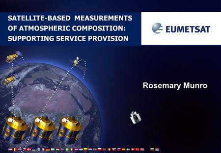 SATELLITE-BASED MEASUREMENTS OF ATMOSPHERIC COMPOSITION: SUPPORTING SERVICE PROVISION Rosemary Munro.