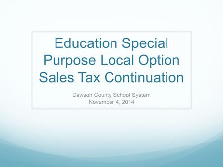 Education Special Purpose Local Option Sales Tax Continuation Dawson County School System November 4, 2014.