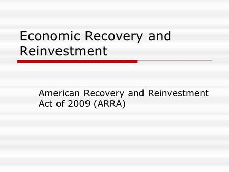 Economic Recovery and Reinvestment American Recovery and Reinvestment Act of 2009 (ARRA)