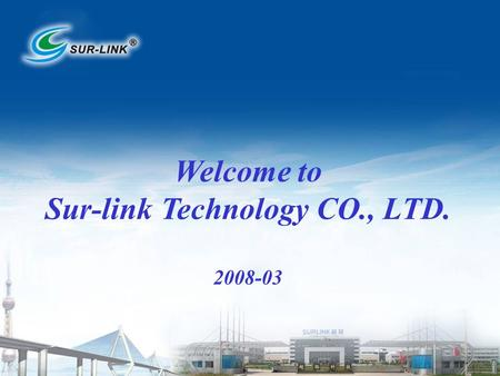 Welcome to Sur-link Technology CO., LTD. 2008-03.