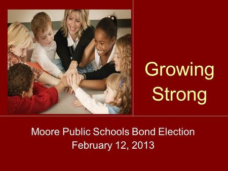 Growing Strong Moore Public Schools Bond Election February 12, 2013.