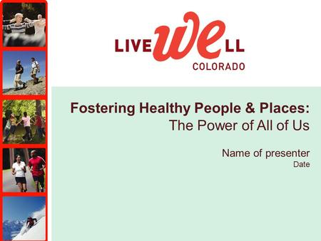 Fostering Healthy People & Places: The Power of All of Us Name of presenter Date.