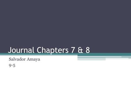 Journal Chapters 7 & 8 Salvador Amaya 9-5. Ratio Comparison of 2 numbers written a:b, a/b, or a to b.