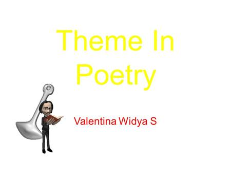 Valentina Widya S Theme In Poetry. Theme is the point a writer is trying to make about a subject. The theme tells what the whole poem is about. Poetry.