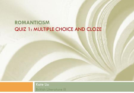 ROMANTICISM QUIZ 1: MULTIPLE CHOICE AND CLOZE