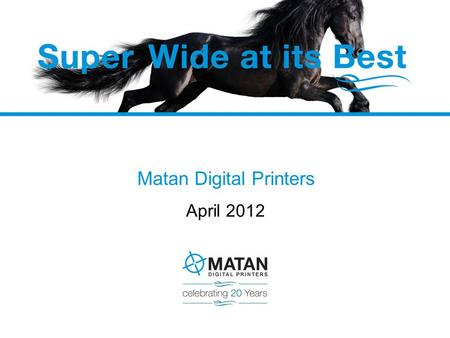 Matan Digital Printers April 2012. Matan – 20 Years of Innovation Founded in 1991. Leading technology innovator Inkjet & Thermal Transfer Developed original.