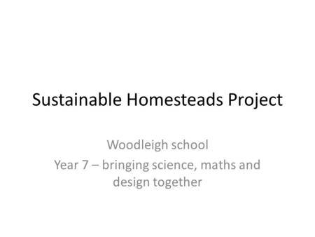Sustainable Homesteads Project Woodleigh school Year 7 – bringing science, maths and design together.
