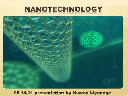 08/14/11 presentation by Nuwan Liyanage.  Introduction  Four Generations of Nanotechnology  Nanofactory  Nanoassembler  Did You Know?  Nanowires.
