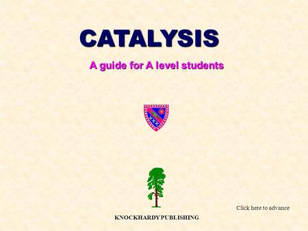 CATALYSIS A guide for A level students KNOCKHARDY PUBLISHING Click here to advance.