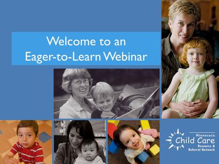 Welcome to an Eager-to-Learn Webinar. This is a participatory webinar You will have the opportunity to ask questions periodically. When the organizer.