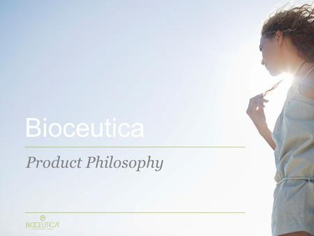 Bioceutica Product Philosophy. Innovation Customization is key. Your body doesn't lie, your skin doesn't lie. Safety Extensive safety substantiation testing.